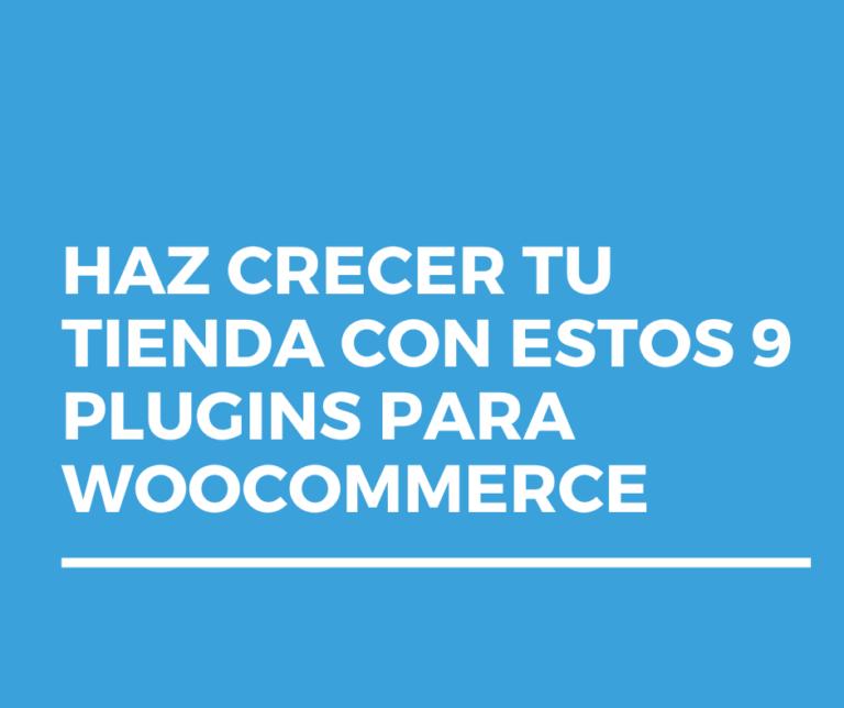 Haz crecer tu tienda con estos 9 Plugins para Woocommerce